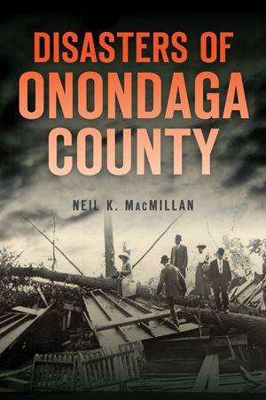 Disasters of Onondaga County New York