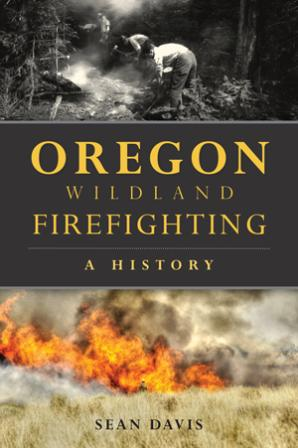 Oregon Wildland Firefighting: A History